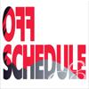 Off Schedule